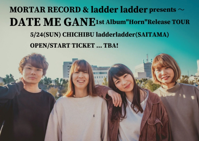 "☆NEW!!! MORTAR RECORD & ladder ladder presents~ DATE ME GANE1st Album""Horn""Release TOUR"
